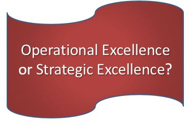 Operational excellence or strategic excellence