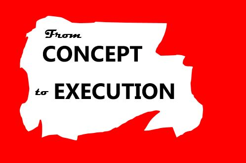 Concept to Execution